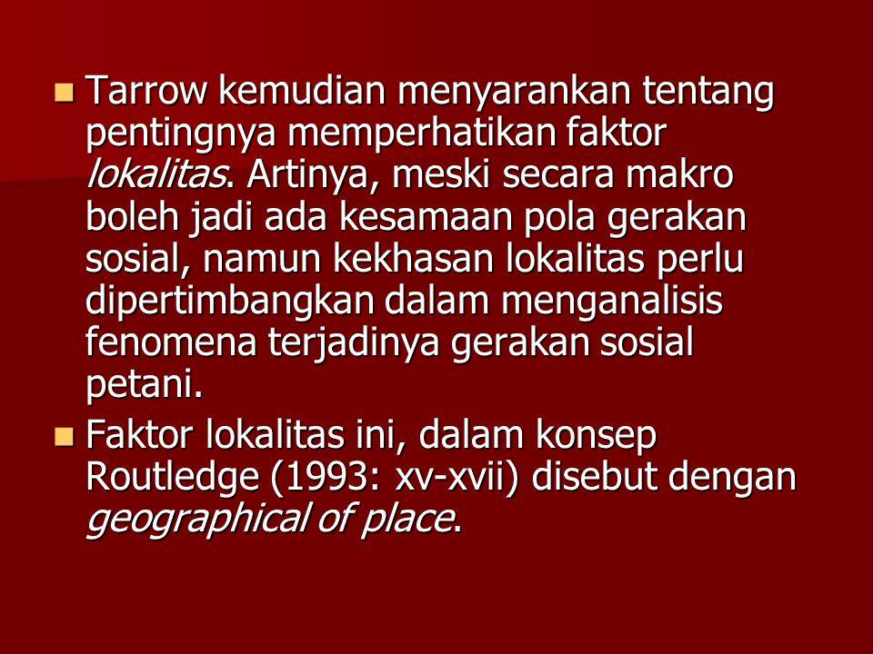 Tarrow kemudian menyarankan tentang pentingnya memperhatikan faktor lokalitas. Artinya, meski secara makro boleh jadi ada kesamaan pola gerakan sosial