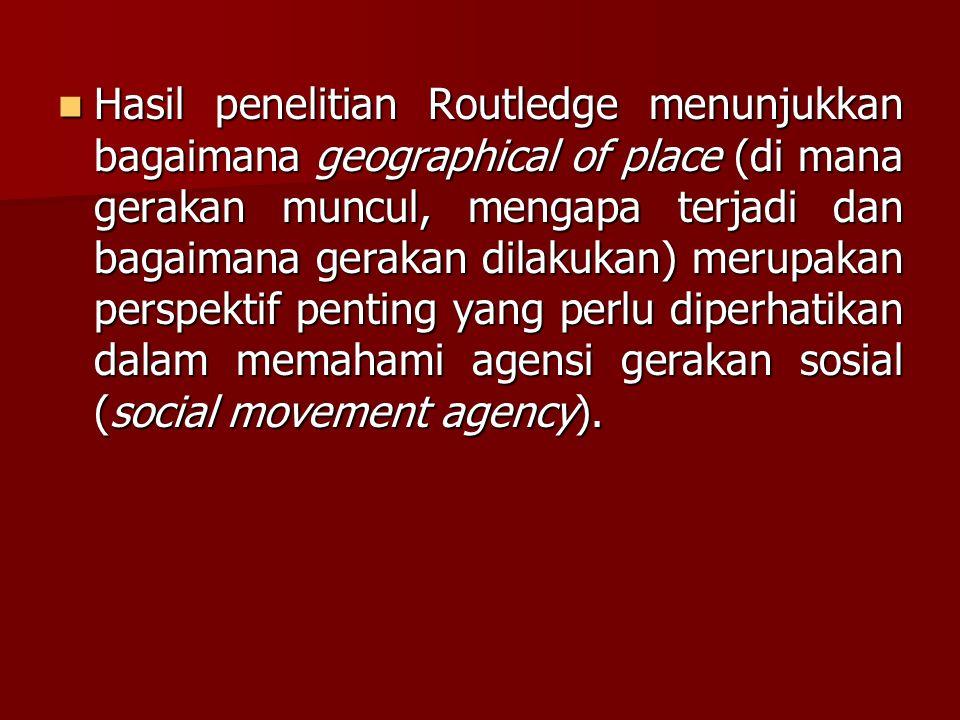 Hasil penelitian Routledge menunjukkan bagaimana geographical of place (di mana gerakan muncul, mengapa terjadi dan bagaimana gerakan dilakukan) merup