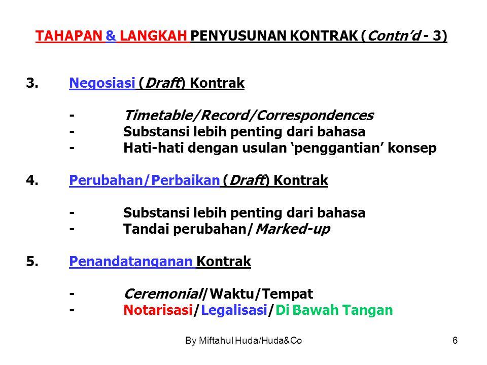 By Miftahul Huda/Huda&Co7 TAHAPAN & LANGKAH PENYUSUNAN KONTRAK (Contn'd - 4) 6.Pelaksanaan Kontrak -Interpretasi/Kualifikasi -Renegosiasi -Addendum 7.Penyelesaian Sengketa -Musyawarah -Midiasi -Litigasi -Arbitrase