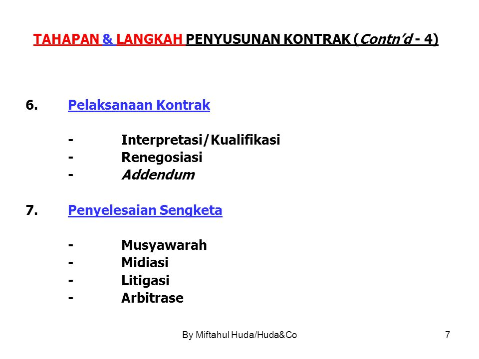By Miftahul Huda/Huda&Co7 TAHAPAN & LANGKAH PENYUSUNAN KONTRAK (Contn'd - 4) 6.Pelaksanaan Kontrak -Interpretasi/Kualifikasi -Renegosiasi -Addendum 7.