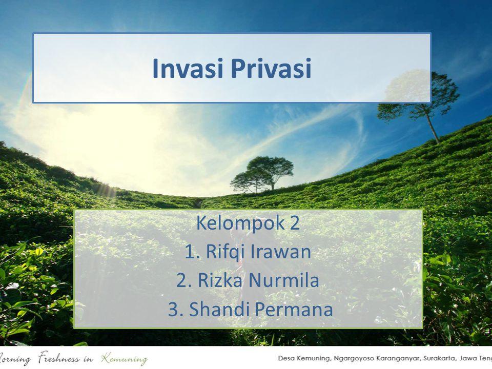 Invasi Privasi Kelompok 2 1. Rifqi Irawan 2. Rizka Nurmila 3. Shandi Permana