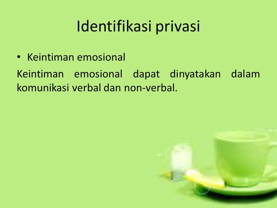 Identifikasi privasi Keintiman emosional Keintiman emosional dapat dinyatakan dalam komunikasi verbal dan non-verbal.