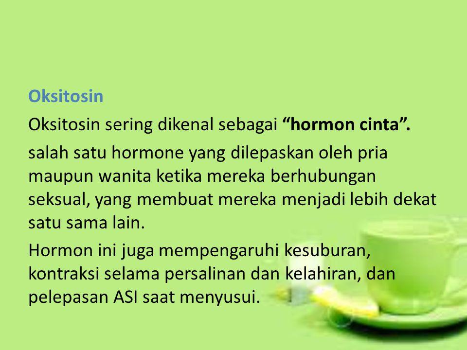 Oksitosin Oksitosin sering dikenal sebagai hormon cinta .