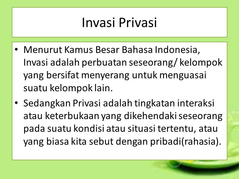 Invasi Privasi Menurut Kamus Besar Bahasa Indonesia, Invasi adalah perbuatan seseorang/ kelompok yang bersifat menyerang untuk menguasai suatu kelompo