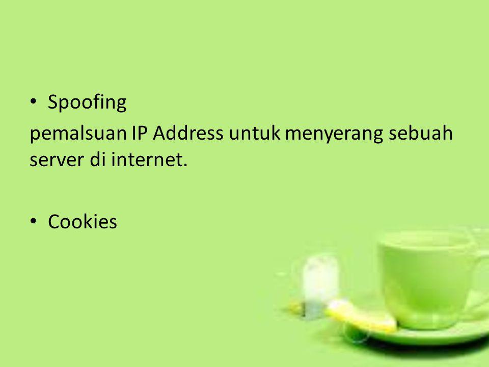 Spoofing pemalsuan IP Address untuk menyerang sebuah server di internet. Cookies