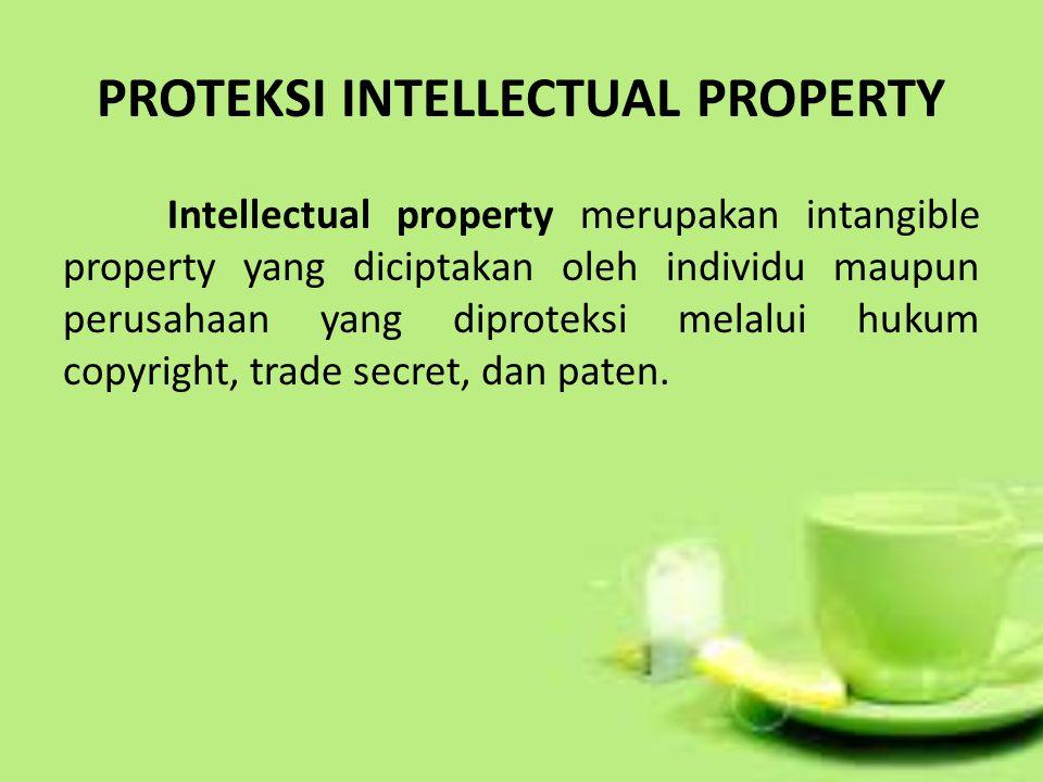 PROTEKSI INTELLECTUAL PROPERTY Intellectual property merupakan intangible property yang diciptakan oleh individu maupun perusahaan yang diproteksi melalui hukum copyright, trade secret, dan paten.
