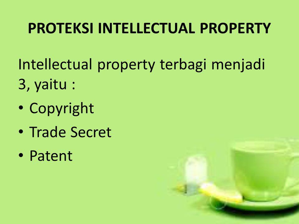 PROTEKSI INTELLECTUAL PROPERTY Intellectual property terbagi menjadi 3, yaitu : Copyright Trade Secret Patent
