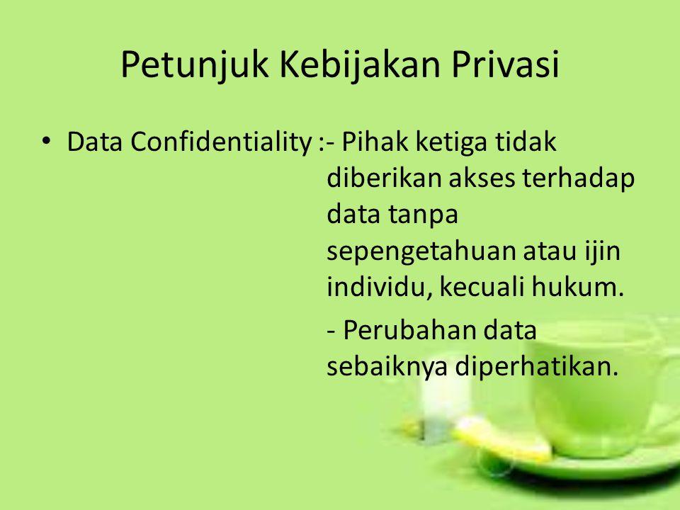 Petunjuk Kebijakan Privasi Data Confidentiality :- Pihak ketiga tidak diberikan akses terhadap data tanpa sepengetahuan atau ijin individu, kecuali hukum.