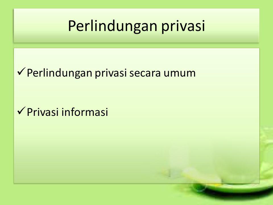 Perlindungan privasi secara umum Privasi informasi Perlindungan privasi secara umum Privasi informasi