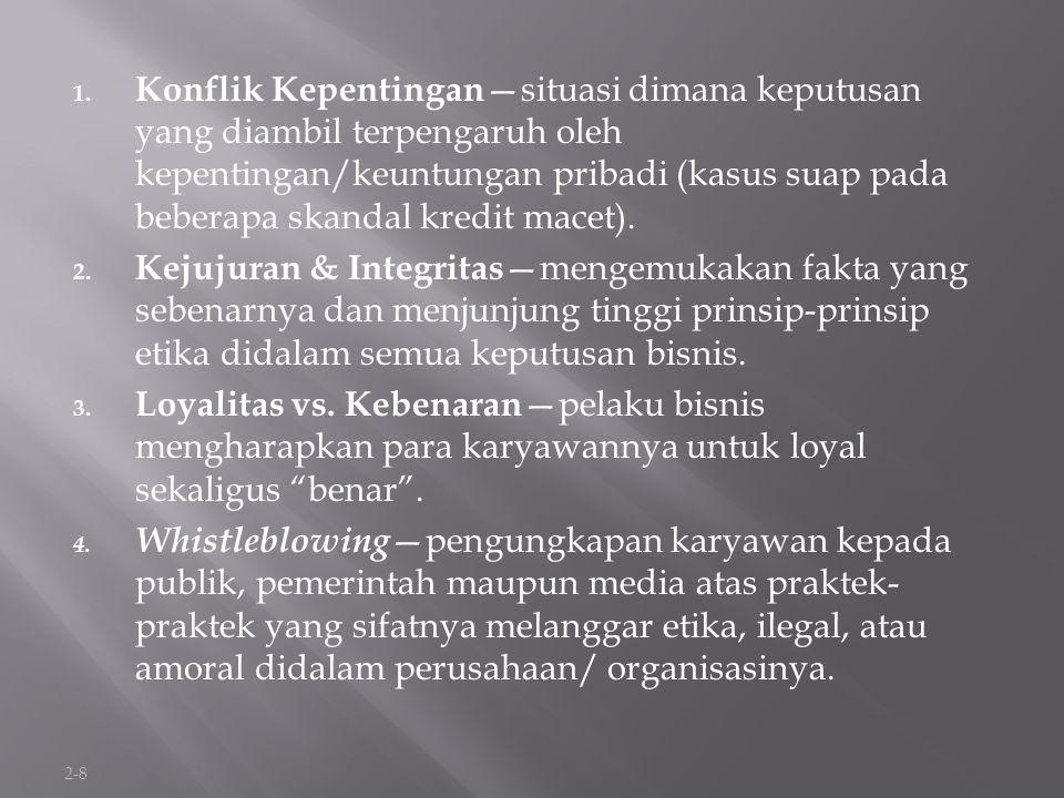 2-8 1. Konflik Kepentingan —situasi dimana keputusan yang diambil terpengaruh oleh kepentingan/keuntungan pribadi (kasus suap pada beberapa skandal kr