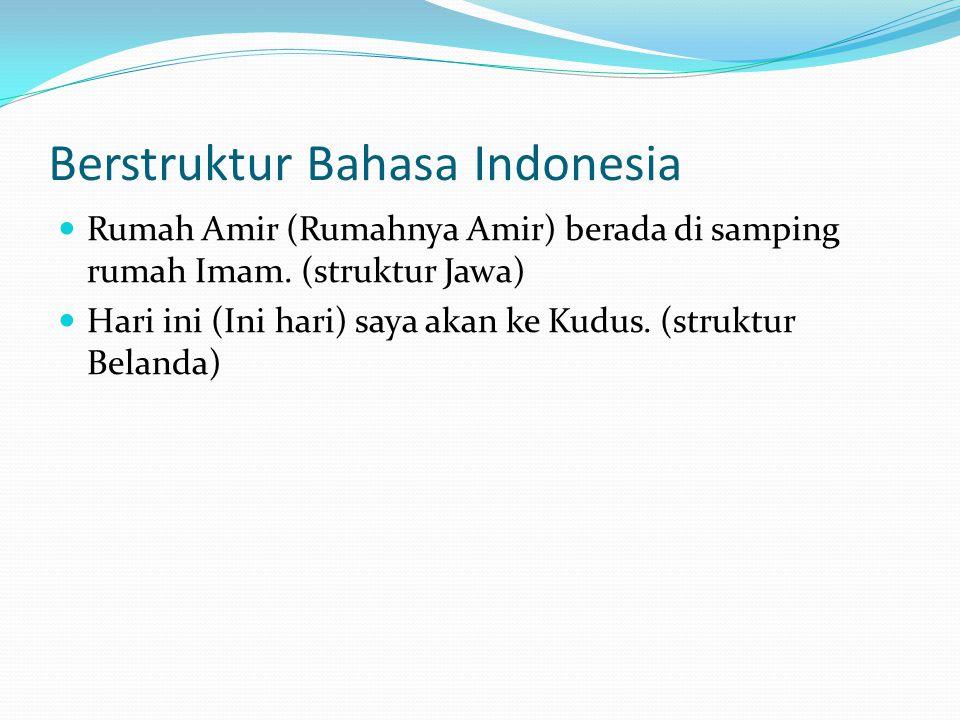 Berstruktur Bahasa Indonesia Rumah Amir (Rumahnya Amir) berada di samping rumah Imam. (struktur Jawa) Hari ini (Ini hari) saya akan ke Kudus. (struktu