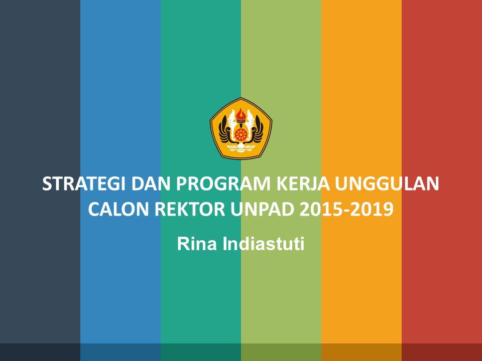 STRATEGI DAN PROGRAM KERJA UNGGULAN CALON REKTOR UNPAD 2015-2019 Rina Indiastuti