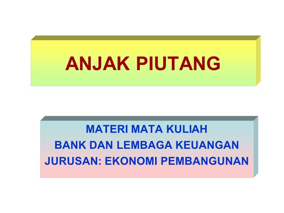 ANJAK PIUTANG MATERI MATA KULIAH BANK DAN LEMBAGA KEUANGAN JURUSAN: EKONOMI PEMBANGUNAN
