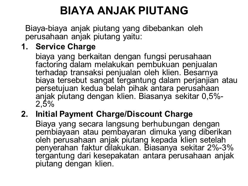 BIAYA ANJAK PIUTANG Biaya-biaya anjak piutang yang dibebankan oleh perusahaan anjak piutang yaitu: 1.Service Charge biaya yang berkaitan dengan fungsi