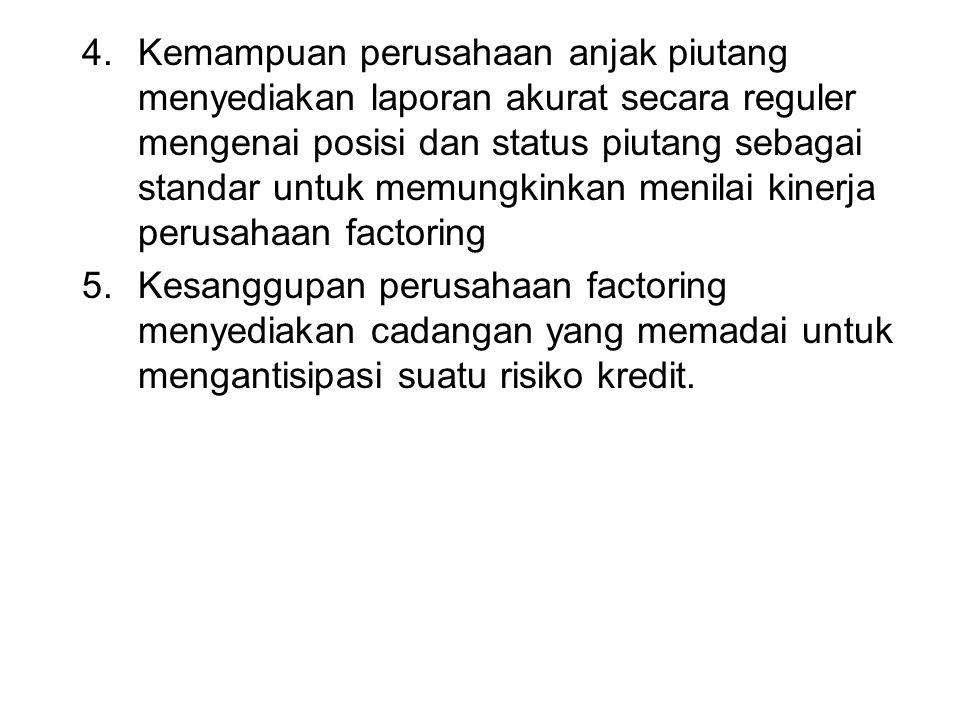 4.Kemampuan perusahaan anjak piutang menyediakan laporan akurat secara reguler mengenai posisi dan status piutang sebagai standar untuk memungkinkan m