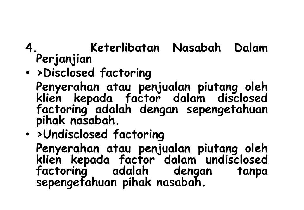 4. Keterlibatan Nasabah Dalam Perjanjian >Disclosed factoring Penyerahan atau penjualan piutang oleh klien kepada factor dalam disclosed factoring ada