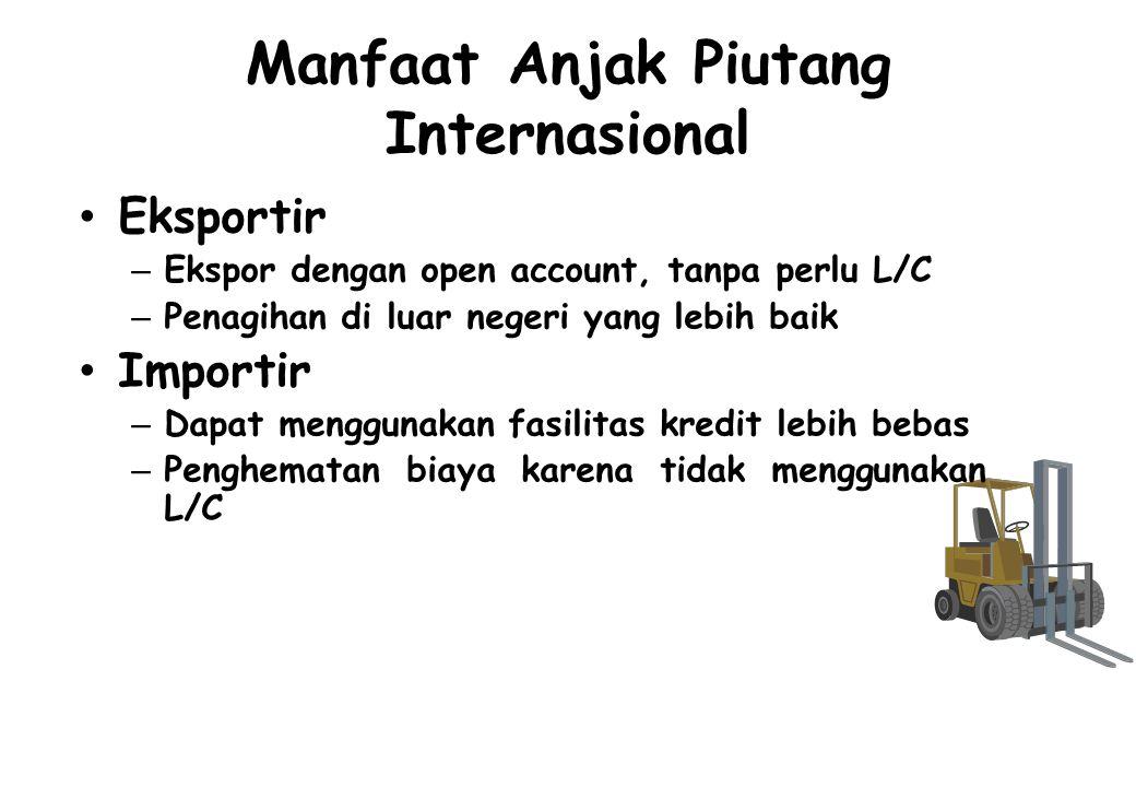 Manfaat Anjak Piutang Internasional Eksportir – Ekspor dengan open account, tanpa perlu L/C – Penagihan di luar negeri yang lebih baik Importir – Dapa