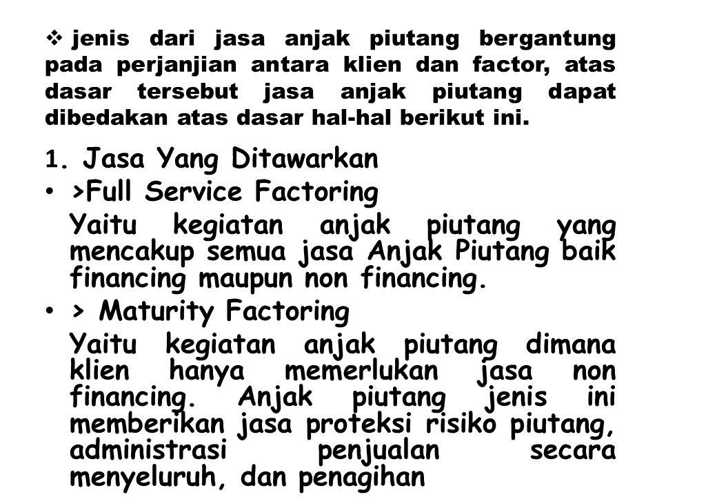 >Bulk Anjak Piutang Yaitu kegiatan anjak piutang dimana klien hanya memerlukan jasa financing (advance payment) dengan persyaratan adanya pemberitahuan kepada customer (notice to debtors).