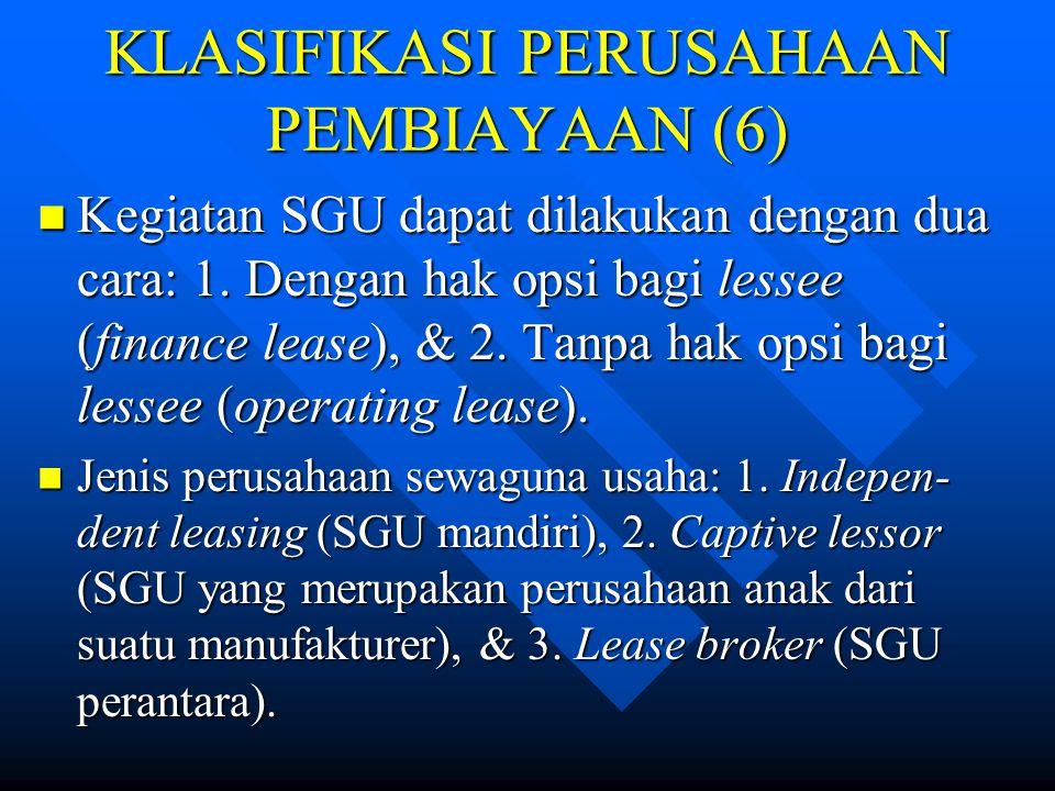 KLASIFIKASI PERUSAHAAN PEMBIAYAAN (5) Di Indonesia, PP pada umumnya mengga- bungkan ketiga bidang usaha: sewa guna usaha, anjak piutang, dan kartu kre