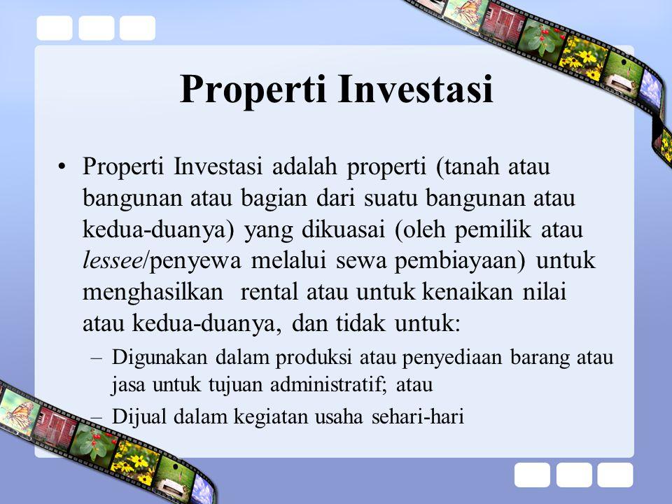 Properti Investasi Properti Investasi adalah properti (tanah atau bangunan atau bagian dari suatu bangunan atau kedua-duanya) yang dikuasai (oleh pemi