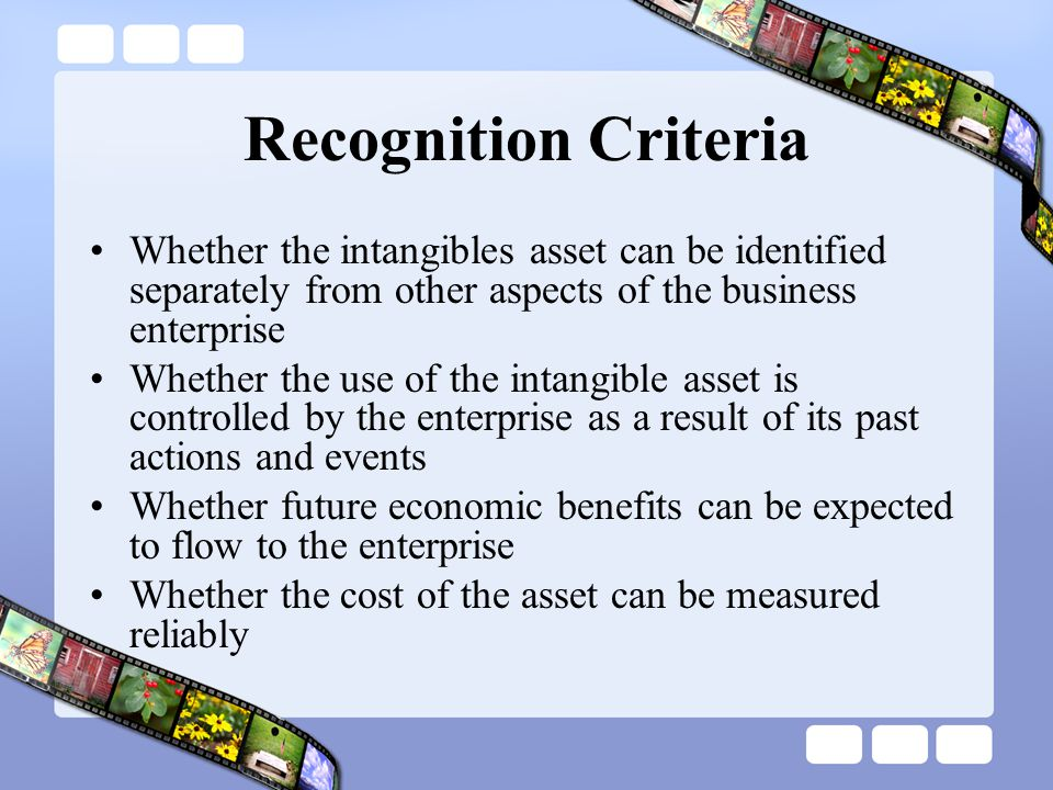 Recognition Criteria Whether the intangibles asset can be identified separately from other aspects of the business enterprise Whether the use of the i
