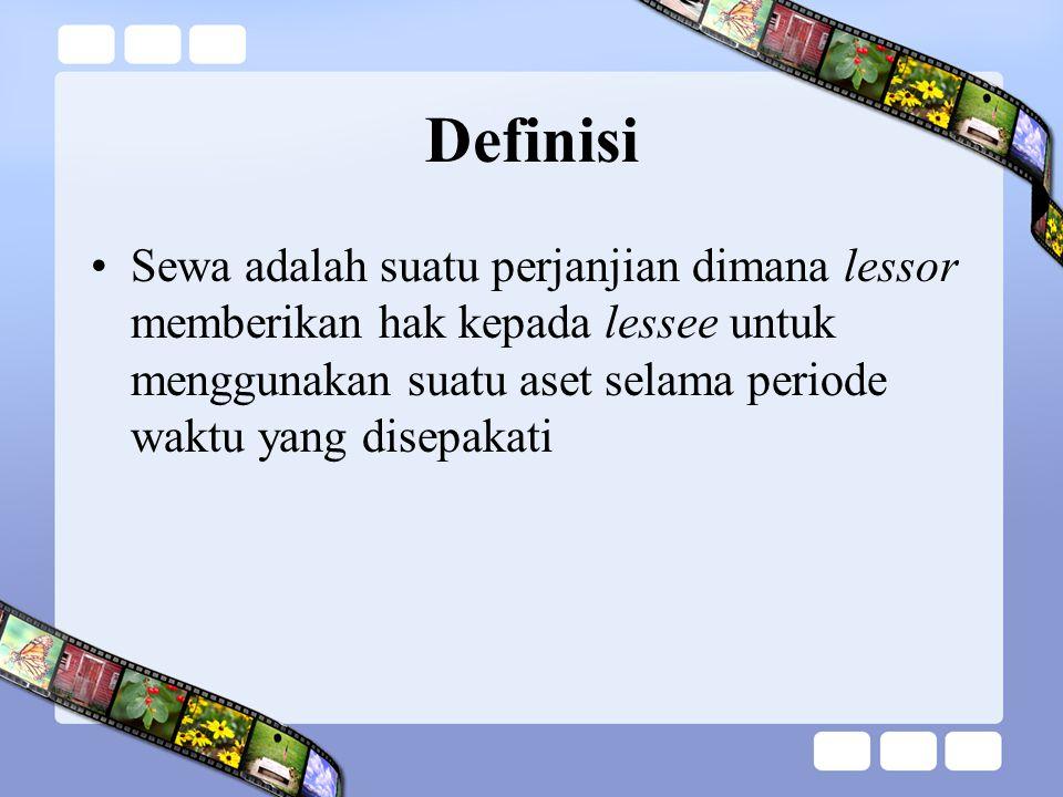 Definisi Sewa adalah suatu perjanjian dimana lessor memberikan hak kepada lessee untuk menggunakan suatu aset selama periode waktu yang disepakati