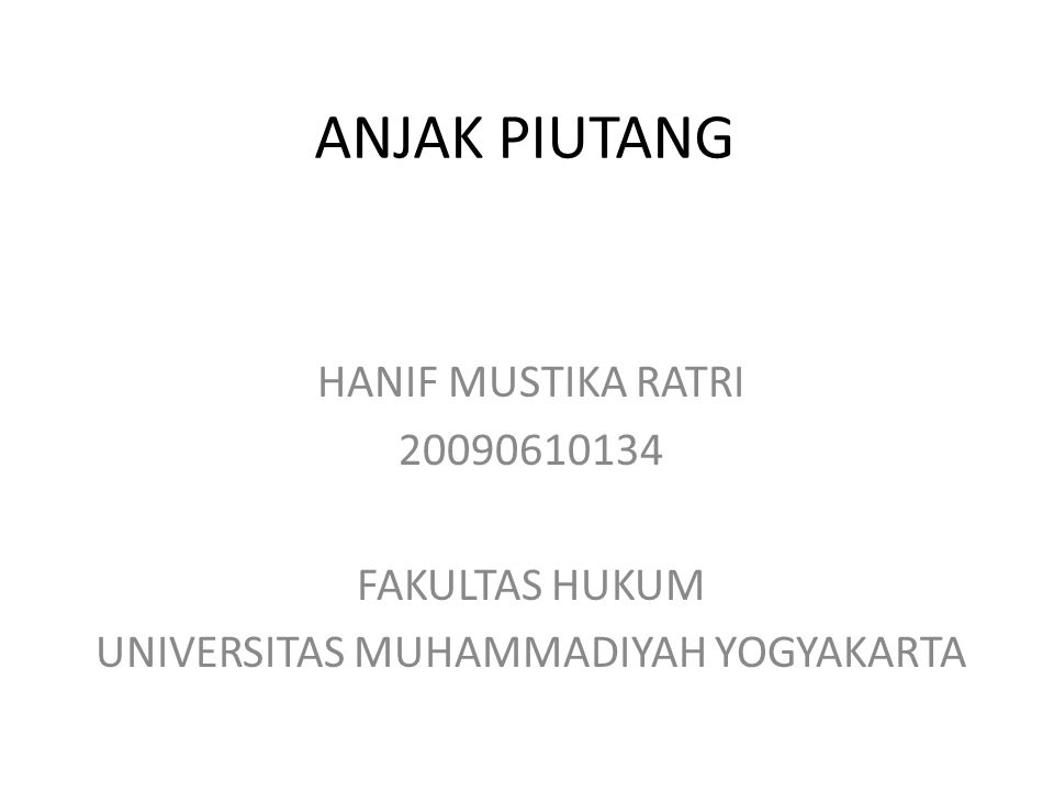 ANJAK PIUTANG HANIF MUSTIKA RATRI 20090610134 FAKULTAS HUKUM UNIVERSITAS MUHAMMADIYAH YOGYAKARTA