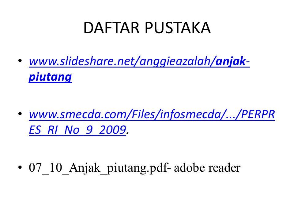 DAFTAR PUSTAKA www.slideshare.net/anggieazalah/anjak- piutang www.slideshare.net/anggieazalah/anjak- piutang www.smecda.com/Files/infosmecda/.../PERPR