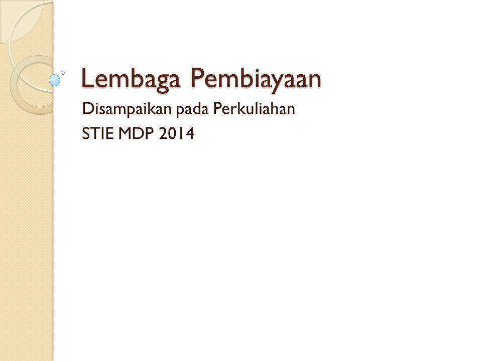 Lembaga Pembiayaan Disampaikan pada Perkuliahan STIE MDP 2014
