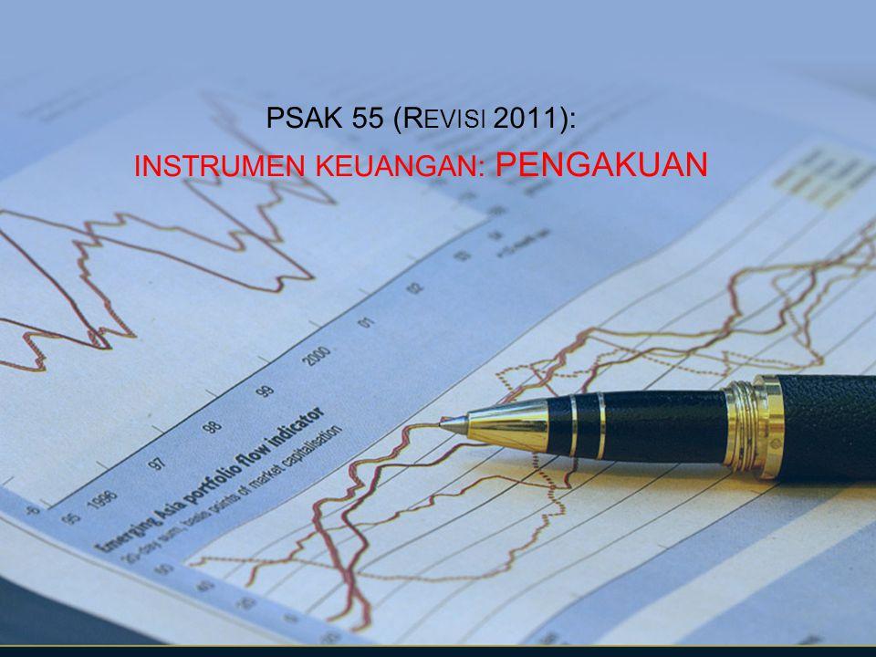 PSAK 55 (R EVISI 2011): INSTRUMEN KEUANGAN: PENGAKUAN