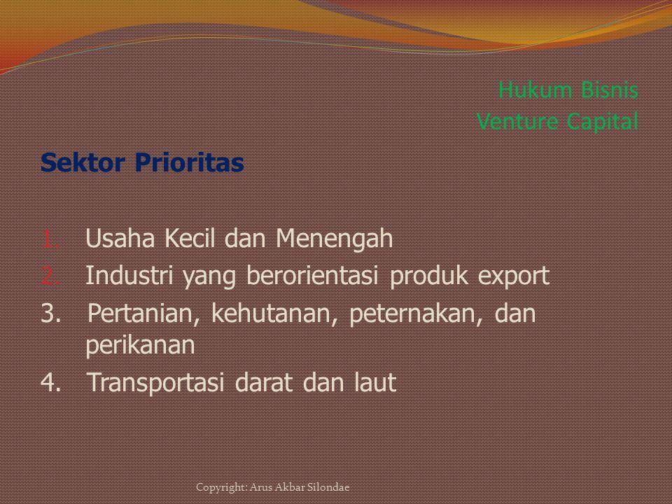 Hukum Bisnis Venture Capital Sektor Prioritas 1. Usaha Kecil dan Menengah 2. Industri yang berorientasi produk export 3. Pertanian, kehutanan, peterna