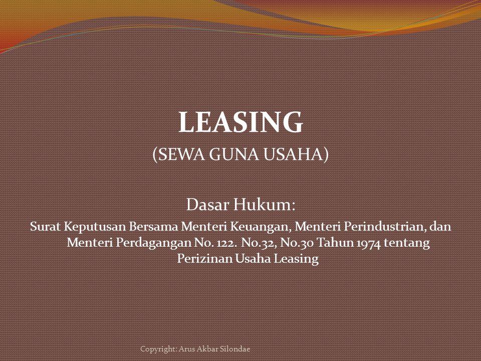 LEASING (SEWA GUNA USAHA) Dasar Hukum: Surat Keputusan Bersama Menteri Keuangan, Menteri Perindustrian, dan Menteri Perdagangan No. 122. No.32, No.30