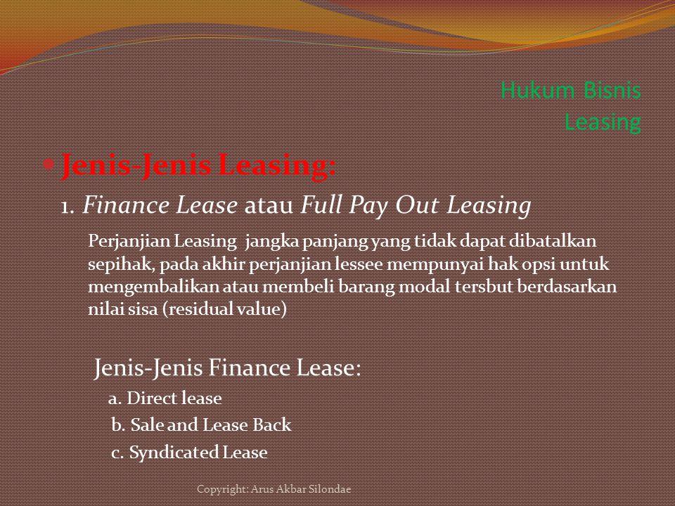Hukum Bisnis Leasing Jenis-Jenis Leasing: 1. Finance Lease atau Full Pay Out Leasing Perjanjian Leasing jangka panjang yang tidak dapat dibatalkan sep