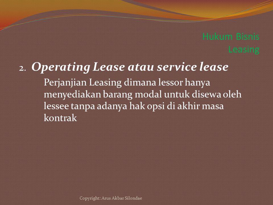 Hukum Bisnis Leasing 2. Operating Lease atau service lease Perjanjian Leasing dimana lessor hanya menyediakan barang modal untuk disewa oleh lessee ta