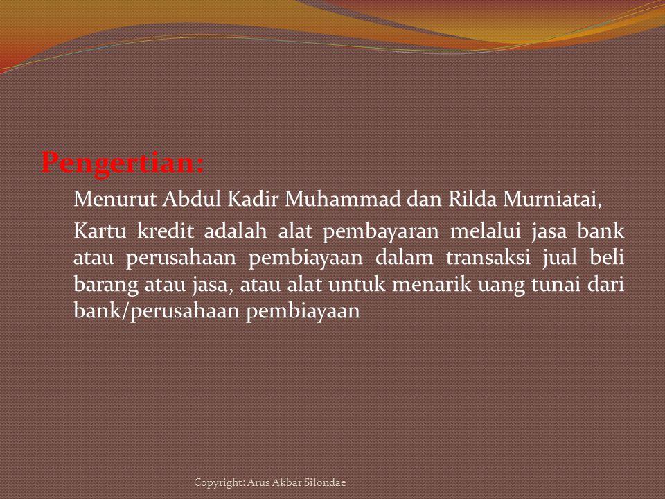 Pengertian: Menurut Abdul Kadir Muhammad dan Rilda Murniatai, Kartu kredit adalah alat pembayaran melalui jasa bank atau perusahaan pembiayaan dalam t