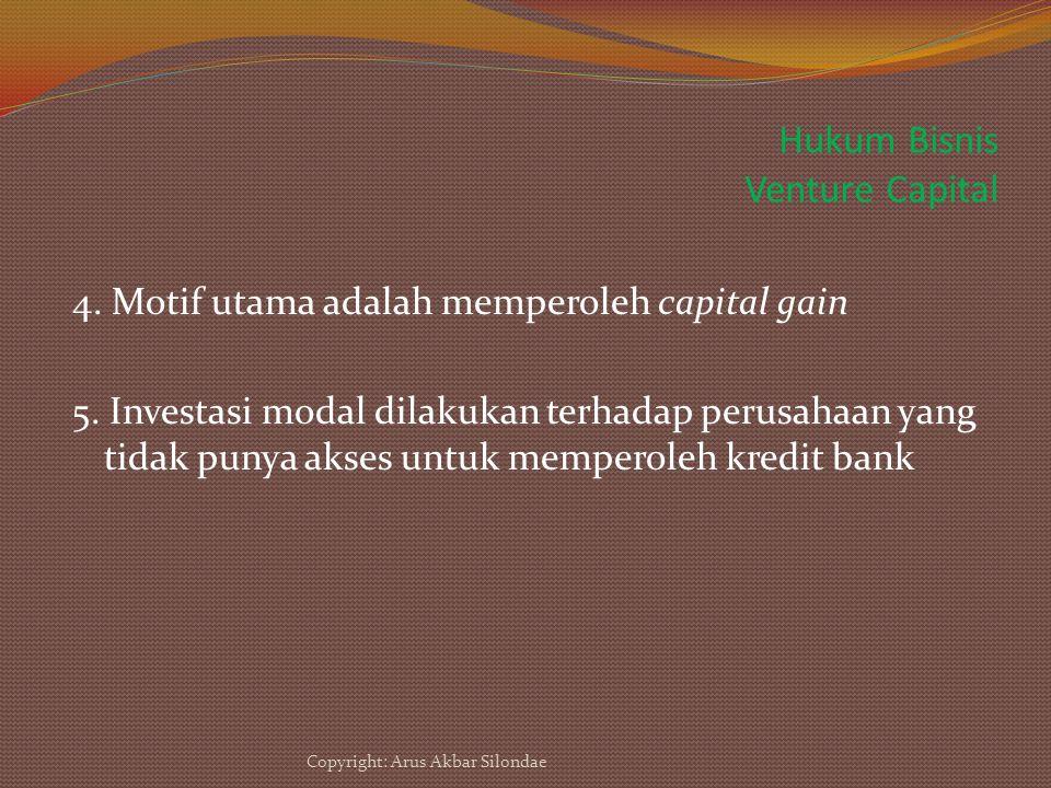 Hukum Bisnis Venture Capital 4. Motif utama adalah memperoleh capital gain 5. Investasi modal dilakukan terhadap perusahaan yang tidak punya akses unt