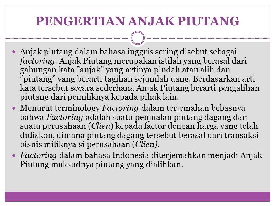 PENGERTIAN ANJAK PIUTANG Anjak piutang dalam bahasa inggris sering disebut sebagai factoring.