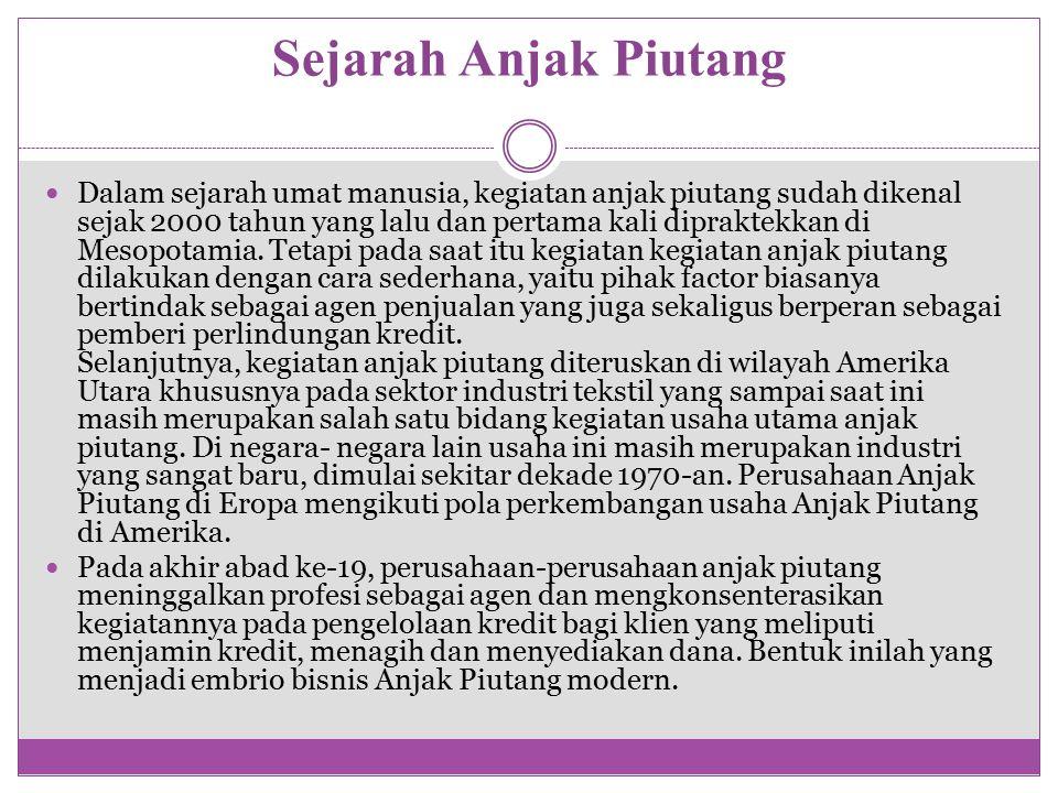 Sejarah Anjak Piutang Kegiatan Anjak Piutang pada dasarnya merupakan bidang usaha yang relatif baru di Indonesia.