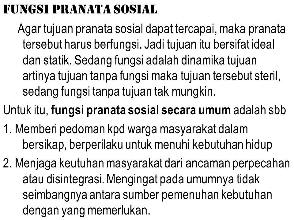 Fungsi Pranata Sosial Agar tujuan pranata sosial dapat tercapai, maka pranata tersebut harus berfungsi.