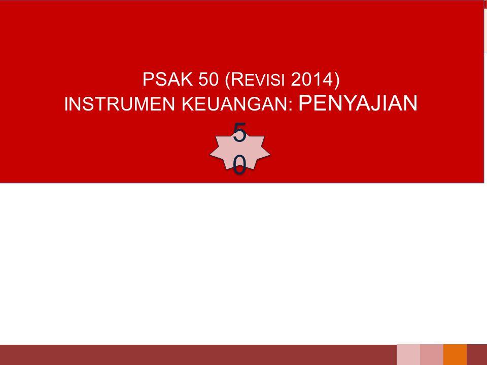 PSAK 50 (R EVISI 2014) INSTRUMEN KEUANGAN: PENYAJIAN 5050 5050