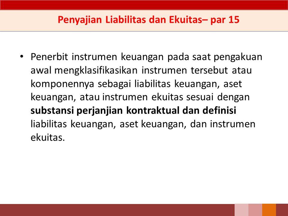 Penerbit instrumen keuangan pada saat pengakuan awal mengklasifikasikan instrumen tersebut atau komponennya sebagai liabilitas keuangan, aset keuangan