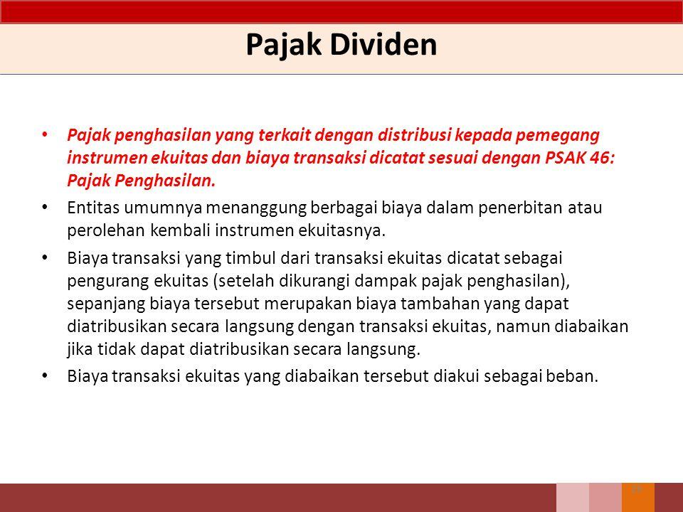 Pajak Dividen Pajak penghasilan yang terkait dengan distribusi kepada pemegang instrumen ekuitas dan biaya transaksi dicatat sesuai dengan PSAK 46: Pa