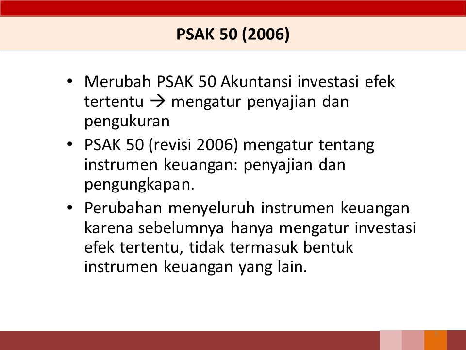 PSAK 50 (2006) Merubah PSAK 50 Akuntansi investasi efek tertentu  mengatur penyajian dan pengukuran PSAK 50 (revisi 2006) mengatur tentang instrumen