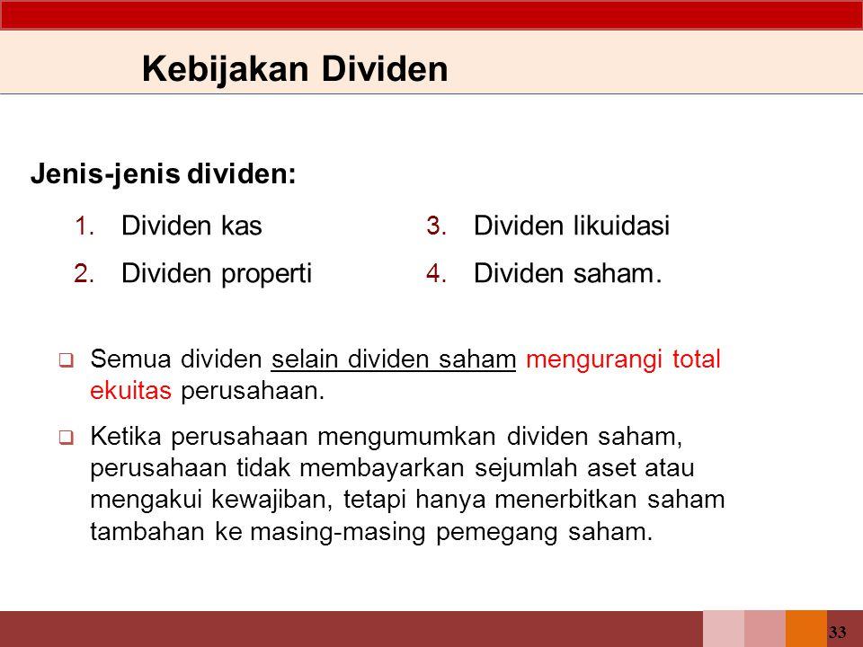 33 Jenis-jenis dividen: 1. Dividen kas 2. Dividen properti  Semua dividen selain dividen saham mengurangi total ekuitas perusahaan.  Ketika perusaha