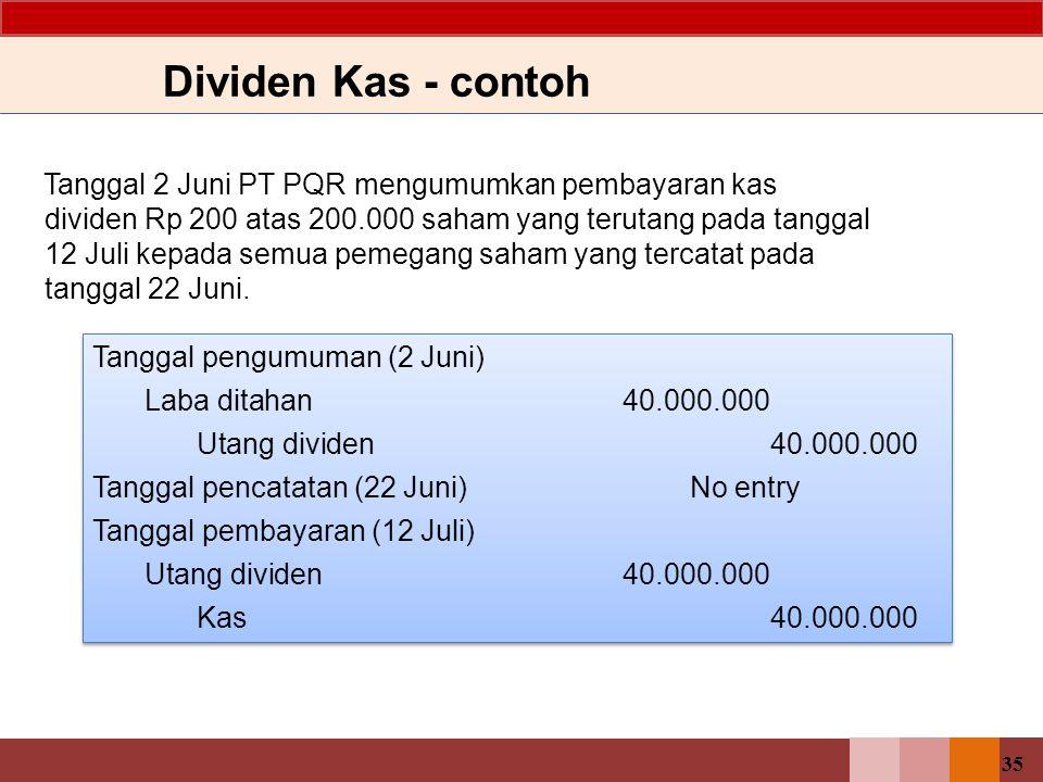 35 Tanggal 2 Juni PT PQR mengumumkan pembayaran kas dividen Rp 200 atas 200.000 saham yang terutang pada tanggal 12 Juli kepada semua pemegang saham y