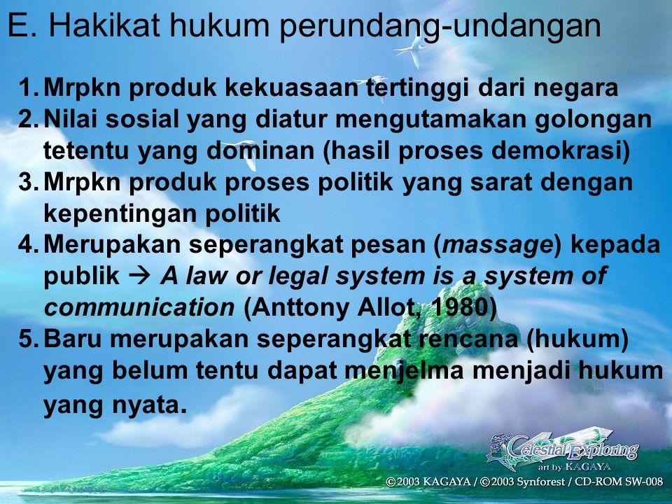 E. Hakikat hukum perundang-undangan 1.Mrpkn produk kekuasaan tertinggi dari negara 2.Nilai sosial yang diatur mengutamakan golongan tetentu yang domin
