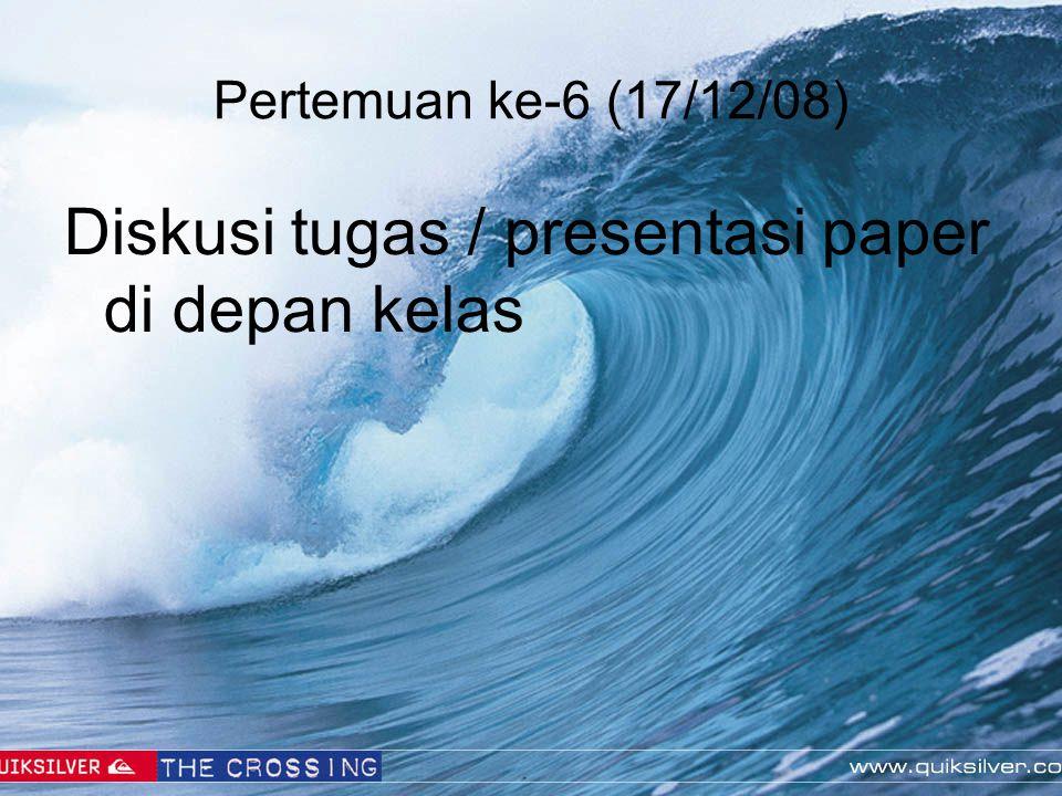 Pertemuan ke-6 (17/12/08) Diskusi tugas / presentasi paper di depan kelas