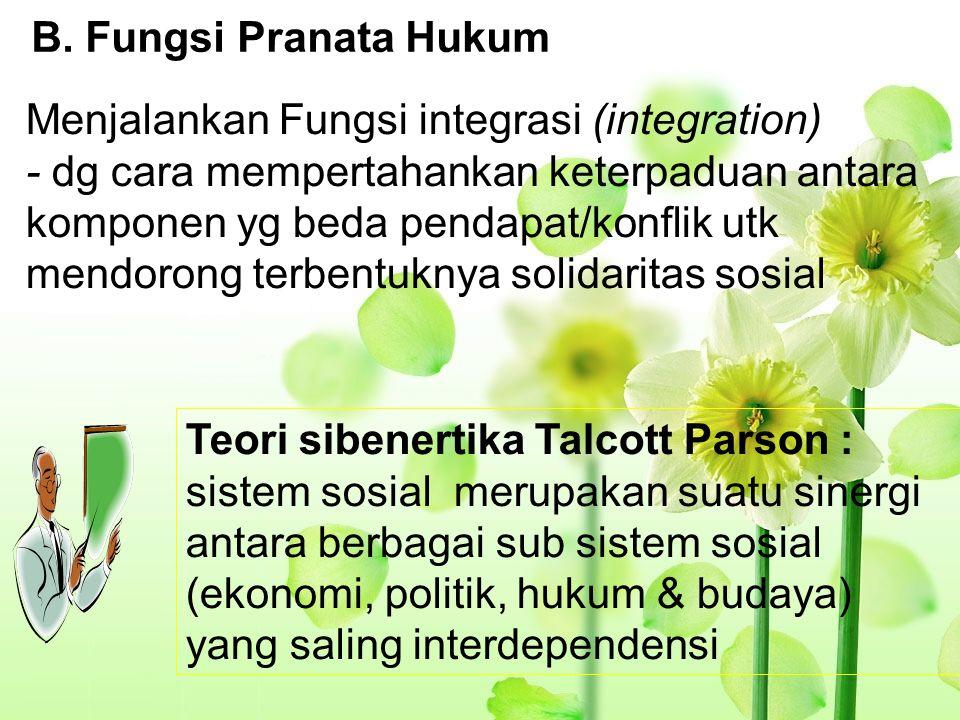 B. Fungsi Pranata Hukum Menjalankan Fungsi integrasi (integration) - dg cara mempertahankan keterpaduan antara komponen yg beda pendapat/konflik utk m