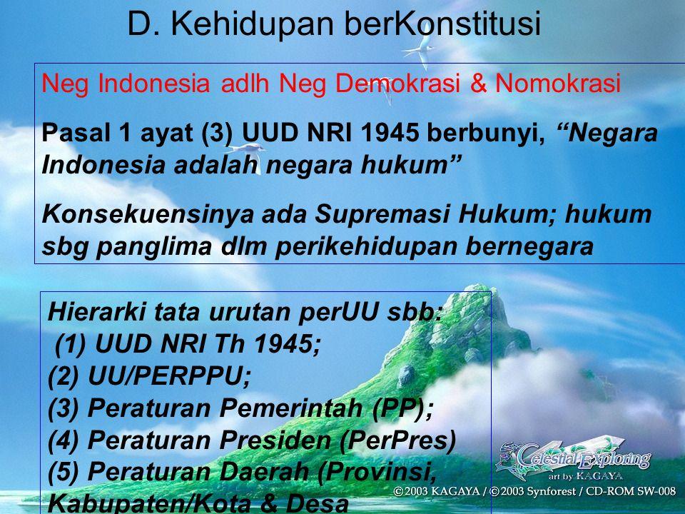 D. Kehidupan berKonstitusi Hierarki tata urutan perUU sbb: (1) UUD NRI Th 1945; (2) UU/PERPPU; (3) Peraturan Pemerintah (PP); (4) Peraturan Presiden (