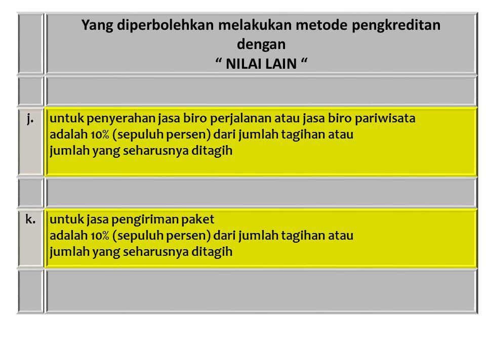 """Yang diperbolehkan melakukan metode pengkreditan dengan """" NILAI LAIN """" j.untuk penyerahan jasa biro perjalanan atau jasa biro pariwisata adalah 10% (s"""
